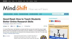Good Read: How to Teach Students Better Online Research Skills | MindShift