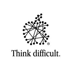 Think difficult.