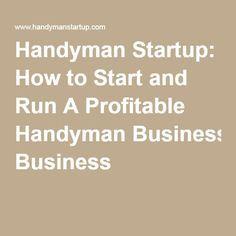 Handyman Startup: How to Start and Run A Profitable Handyman Business