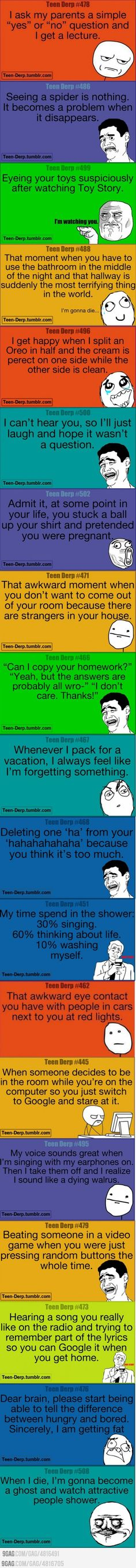 so these arent just teen derp they are relate able post too lol except the last one awkward
