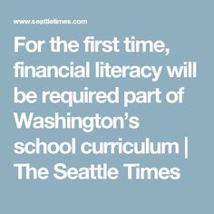 For the first time, financial literacy will be required part of Washington's school curriculum | The Seattle Times