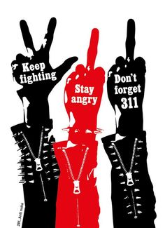 Keep fighting, stay angry, don't forget 311