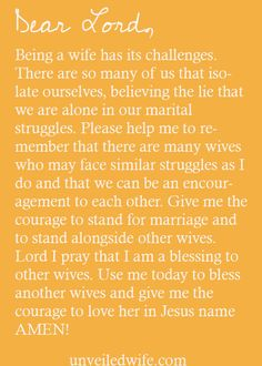 Prayer Of The Day – Blessing Other Wives --- Dear Lord, Being a wife has its challenges. There are so many of us that isolate ourselves, believing the lie that we are alone in our marital struggles. Please help me to remember that there are many wives [...]… Read More Here http://unveiledwife.com/prayer-of-the-day-blessing-other-wives/ #marriage #love