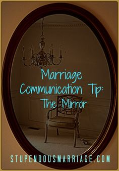 Marriage Communication Tip: The Mirror...have you tried this technique in your marriage? Join the Stupendous Community and let us know: http://goo.gl/QIyR6u