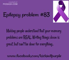 """I've found that when I say anything about my memory problems people say """"oh I have that too, it's called getting old"""". No, I have epilepsy, not old age like you!"""