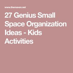 27 Genius Small Space Organization Ideas - Kids Activities