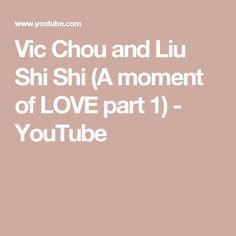 Vic Chou and Liu Shi Shi (A moment of LOVE part 1) - YouTube