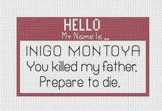 PRINCESS BRIDE inigo montoya. Love this!  I'm going to have to do this!!