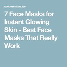 7 Face Masks for Instant Glowing Skin - Best Face Masks That Really Work