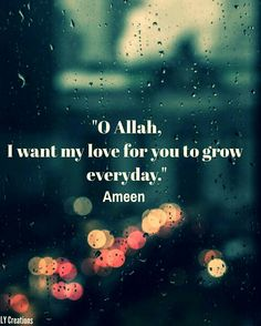 """O Allah I want my love for you to grow everyday."