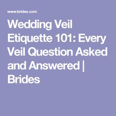 Wedding Veil Etiquette 101: Every Veil Question Asked and Answered | Brides