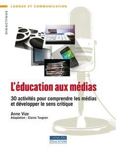 L'éducation aux médias: 30 activités pour comprendre les médias et développer le sens critique. (2010).
