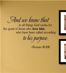 And we know that in all things God works for the good of those who love him, who have been called according to his purpose. -Roman 8:28. Vinyl Wall Art Decal Sticker $12.99