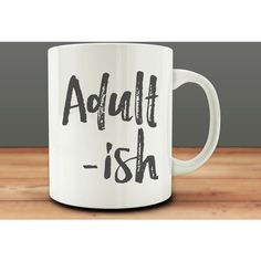 Adultish Mug Adulting Adult Ish Funny Coffee Mug (m325) ($15) ❤ liked on Polyvore featuring home, kitchen & dining, drinkware, drink & barware, home & living, mugs, silver, white mug, white cup and white coffee mugs