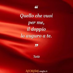 What do you want for me, twice I wish that for you. (Toto)