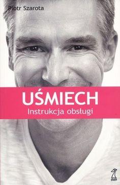 """Piotr Szarota, """"Uśmiech - instrukcja obsługi"""", przeł. Marlena Dąbrowska, Gdańskie Wydawnictwo Psychologiczne, Sopot 2012."""