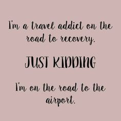 I'm a travel addict on the road to recovery! Just kidding, I'm on the road to the airport! Know some one looking for a recruiter we can help and we'll reward you travel to anywhere in the world.