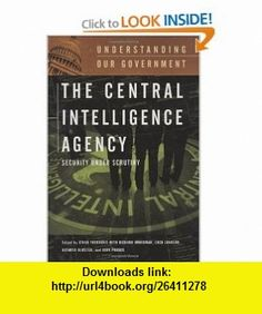 The Central Intelligence Agency Security under Scrutiny (Understanding Our Government) (9780313332821) Athan G. Theoharis, Richard H. Immerman, Kathryn Olmstead, John Prados , ISBN-10: 0313332827  , ISBN-13: 978-0313332821 ,  , tutorials , pdf , ebook , torrent , downloads , rapidshare , filesonic , hotfile , megaupload , fileserve