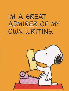 """I'm a great admirer of my own writing."" If you don't love what you do, neither will your readers."