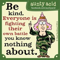 Be kind Folks, if you see somebody without a smile... give them yours! #AuntyAcid #Battle #BeKind #Quotes