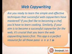 Start earning instant money with an effective copywriting profession but before you begin, don't forget to learn the very basics of copywriting for the web through this app that lists all the tips you may need by the successful copywriters online. http://innateapps.com/CopywritingForTheWebBasics.php