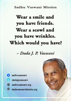 Wear a smile and you have friends. Wear a scowl and you have wrinkles. Which would you have? - Dada J. P. Vaswani #dadajpvaswani #quotes