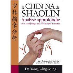 Budo Editions Livre Chin-na du Shaolin, analyse approfondie