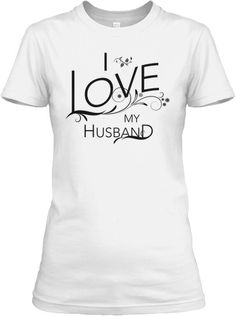 """ONLY 6 DAYS LEFT TO GET THIS LIMITED EDITION """"I Love My Husband"""" Shirt"""