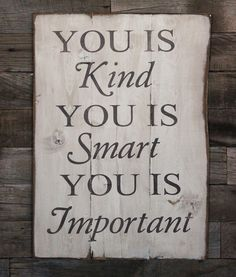 Large Wood Sign  You is Kind  You is Smart  You by dustinshelves. , via Etsy.