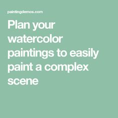 Plan your watercolor paintings to easily paint a complex scene