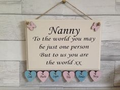 Great for a Mothers Day gift. Wording changed to suit, gift for grandma, personalised present. Great for a Mothers Day gift. Wording changed to suit, gift for grandma, personalised present. Nanny Quotes, Wooden Signs With Sayings, Wood Signs, Nanny Jobs, You Are The World, Hanging Hearts, Grandma Gifts, Diy Gifts, Cheap Gifts