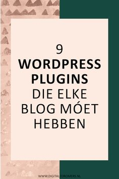 Ben je op zoek naar de beste plugins voor je WordPress website? Ontdek hier 9 plugins die onmisbaar zijn voor elke WordPress blog.