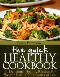 The Quick Healthy Cookbook: 51 Delicious, Healthy Recipes for Weight Loss In 20 Minutes or Less (Healthy Cookbooks) by Sarah Patterson, www.amazon.com/...