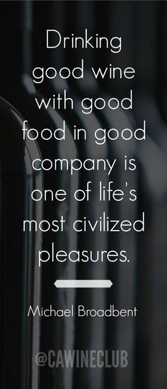 """""""Drinking good wine with good food in good company is one of life's most civiliz. - """"Drinking good wine with good food in good company is one of life's most civilized pleasures"""" – Michael Broadbent - Wine Wednesday, Pinot Noir, California Wine Club, Wine Down, Wine Quotes, Wine Sayings, Food Quotes, Wine Deals, Wine Tasting"""