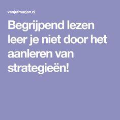 Begrijpend lezen leer je niet door het aanleren van strategieën!