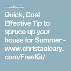 Quick, Cost Effective Tip to spruce up your house for Summer -   www.christaoleary.com/FreeKit/