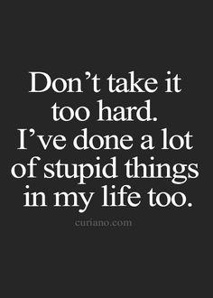 we've all done stupid things! Truth Quotes, Sad Quotes, Great Quotes, Motivational Quotes For Working Out, Inspirational Quotes, Word Of Advice, Learning Quotes, Life Quotes To Live By, Friendship Quotes