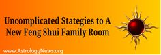 Uncomplicated Stategies to a New Feng Shui Family Room - FengShui Island