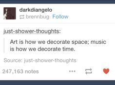 Art is how we decorate space; music is how we decorate time MIND BLOWN