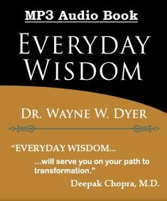 The Audio Book: Everyday Wisdom by Dr. Wayne W. Dyer