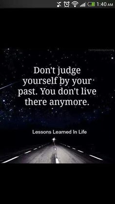 Don't judge urself on your past Lessons Learned In Life, Don't Judge, Past, Reflection, Motivational Quotes, Touch, Learning, Movie Posters, Motivation Quotes