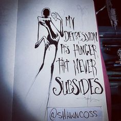 My depression- It's hunger that never subside _ Shawn Coss