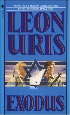 Exodus - Leon Uris.  The epic story of the Jews building a nation in Israel inspired the movie of the same name.
