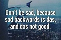 #Don't be sad... #Heartaches&Hardships ___32 Funny Quotes Sure To Make You Smile