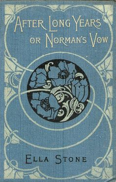 After Long Years or Norman's Vow by Ella Stone. Art Nouveau cover design, c1910