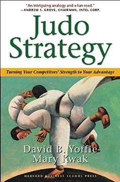 Judo Strategy: Turning Your Competitors' Strength to Your...