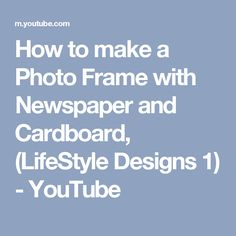 How to make a Photo Frame with Newspaper and Cardboard, (LifeStyle Designs 1) - YouTube