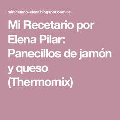 Mi Recetario por Elena Pilar: Panecillos de jamón y queso (Thermomix)