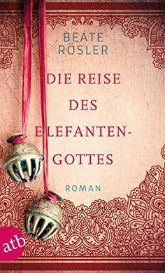 Die Reise des Elefantengottes: Roman von Beate Rösler, http://www.amazon.de/dp/B00M4RIKK4/ref=cm_sw_r_pi_dp_V7dpvb1SG0011