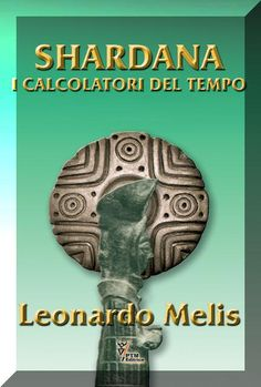 "Il Libro intero: ""#Shardana i Calcolatori del Tempo"" di #Leonardo Melis, su: http://www.amazon.it/Shardana-Calcolatori-del-Tempo-ebook/dp/B00DQASJN6/ref=pd_ecc_rvi_3"